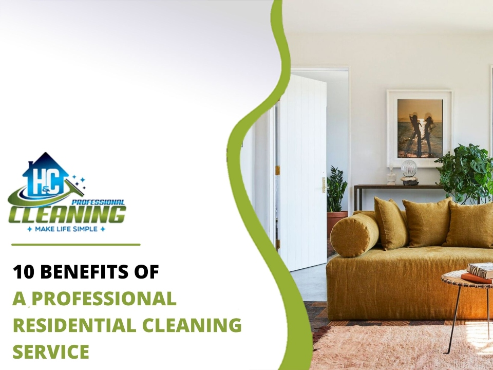 10 Benefits of A Professional Residential Cleaning Service