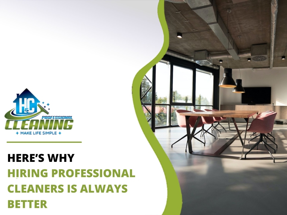Why hiring a professional cleaner is always better?
